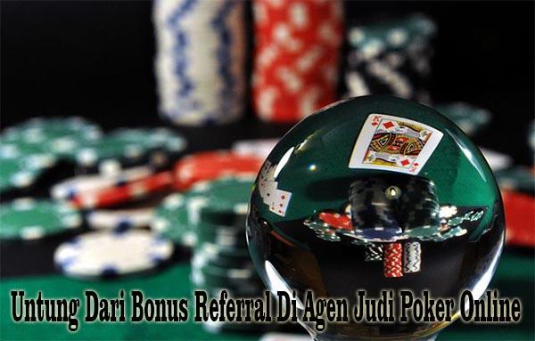 Untung Dari Bonus Referral Di Agen Judi Poker Online